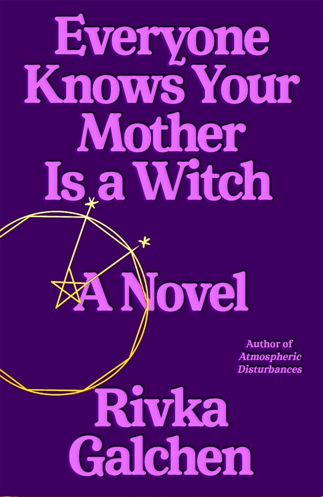 Rivka Galchen - Everyone Knows Your Mother Is A Witch (Hcvr)