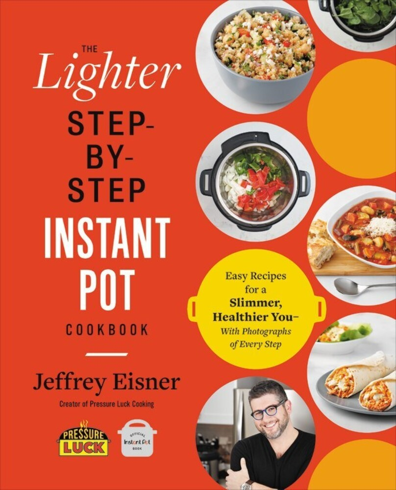 - The Lighter Step-By-Step Instant Pot Cookbook: Easy Recipes for aSlimmer, Healthier You, With Photographs of Every Step