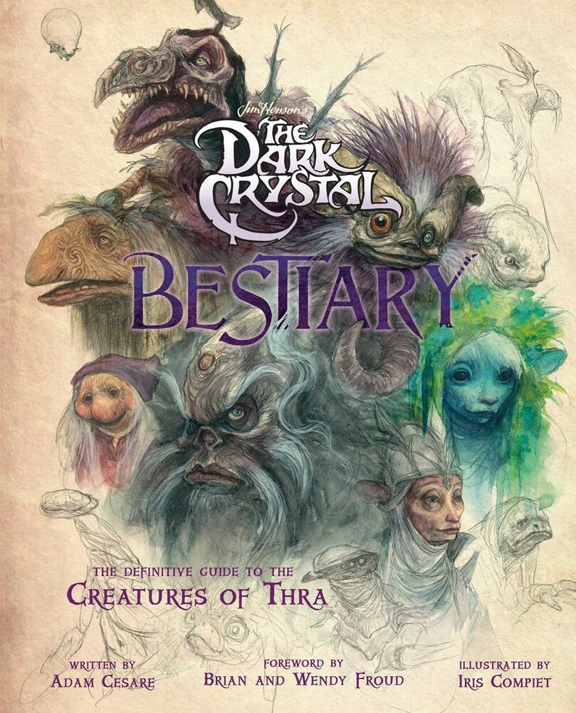 Cesare, Adam / Froud, Brian / Froud, Wendy - The Dark Crystal Bestiary: The Definitive Guide to the Creatures ofThra (The Dark Crystal: Age of Resistance, The Dark Crystal B