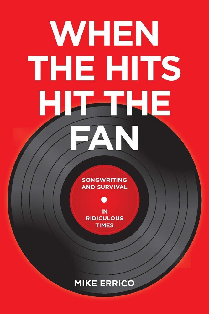 Errico, Mike - When The Hits Hit the Fan: Songwriting and Survival in RidiculousTimes