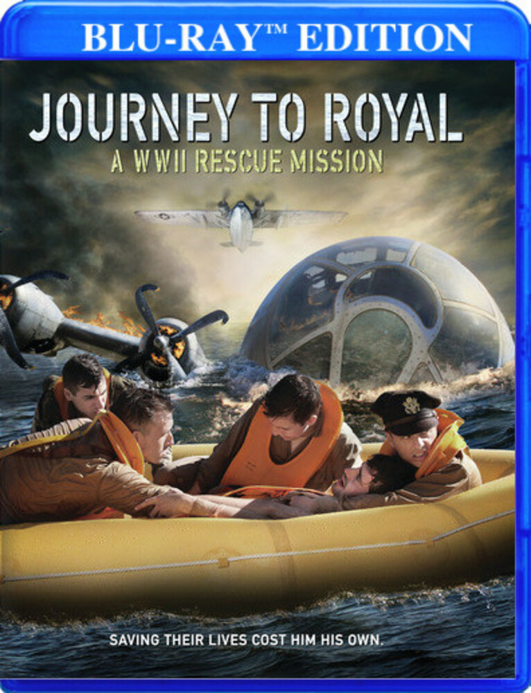 Journey to Royal: Wwii Rescue Mission - Journey To Royal: A WWII Rescue Mission