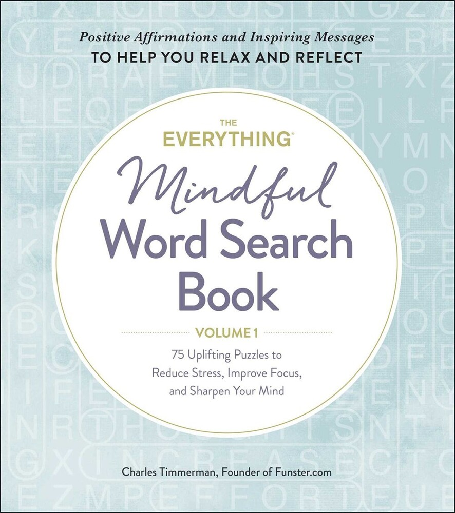 Timmerman, Charles - The Everything Mindful Word Search Book, Volume 1: 75 UpliftingPuzzles to Reduce Stress, Improve Focus, and Sharpen Your Mind