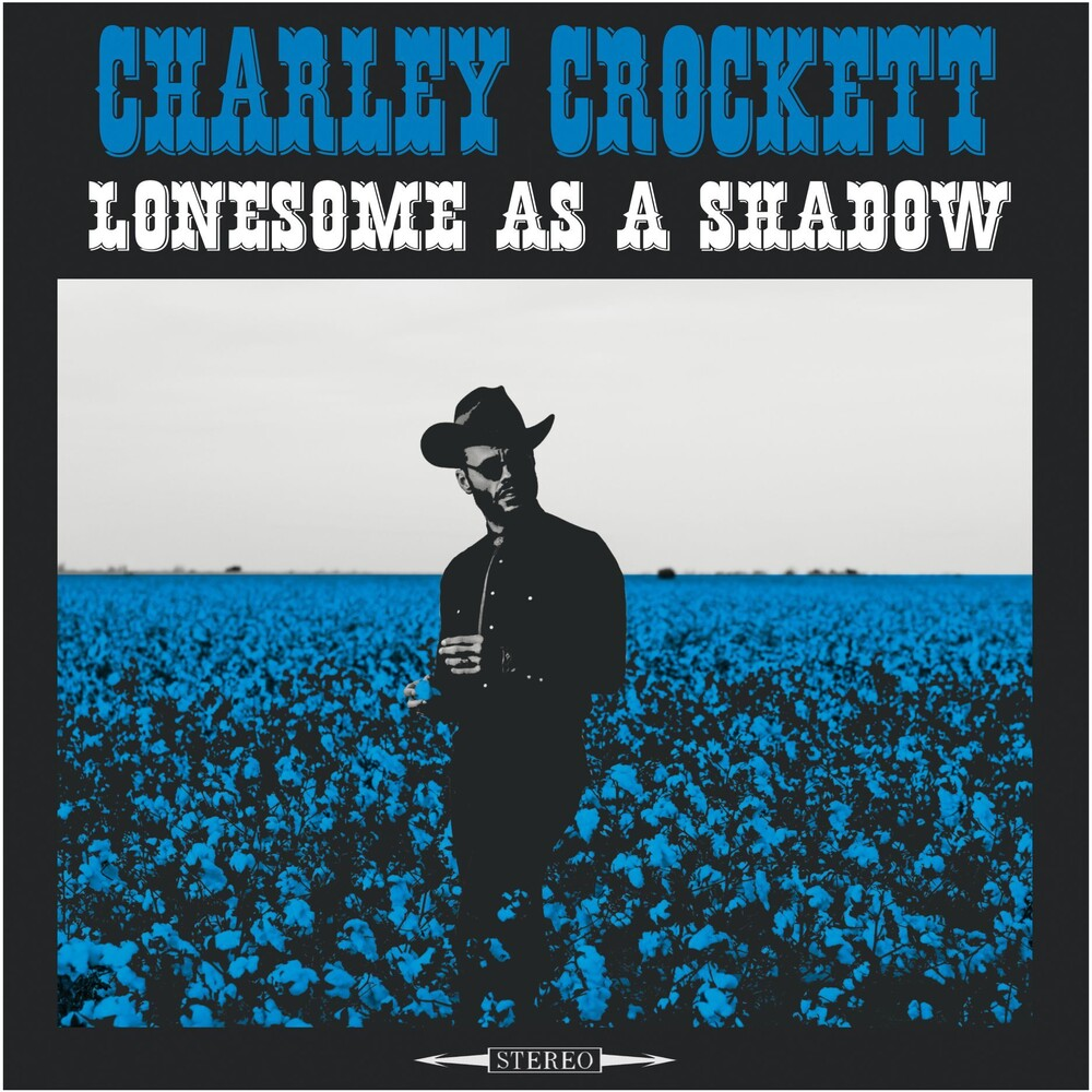 Charley Crockett - Lonesome As A Shadow [LP]