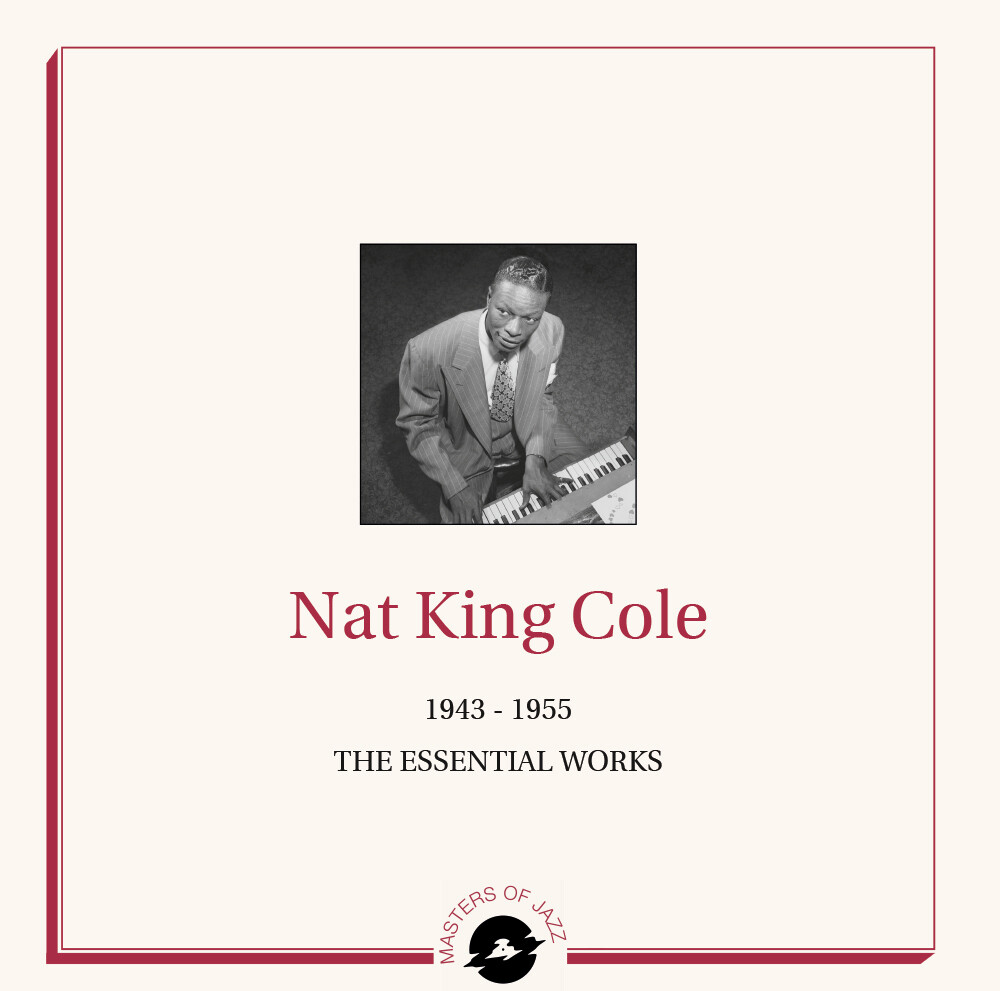 Nat Cole King - The Essential Works 1943-1955
