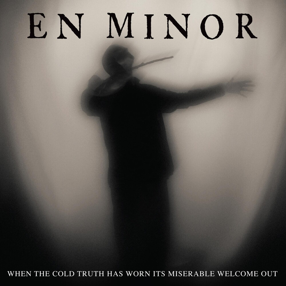 En Minor - When The Cold Truth Has Worn Its Miserable Welcome