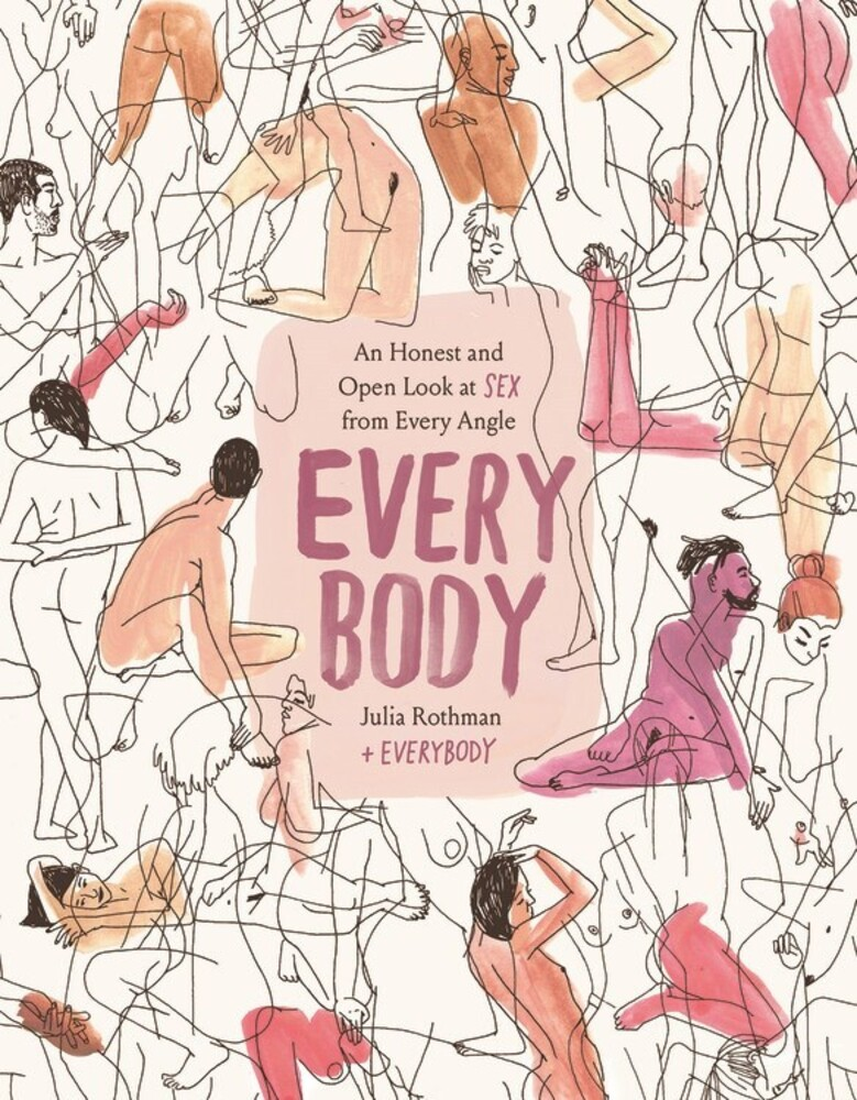 Rothman, Julia / Feinberg, Shaina - Every Body: An Honest and Open Look at Sex from Every Angle