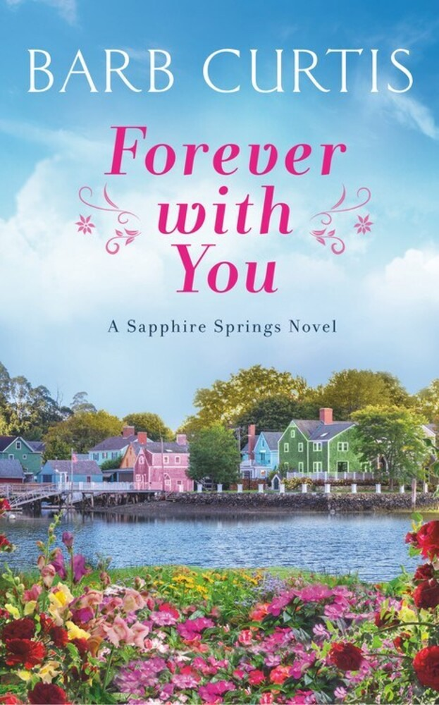 Curtis, Barb - Forever with You: Sapphire Springs Novel