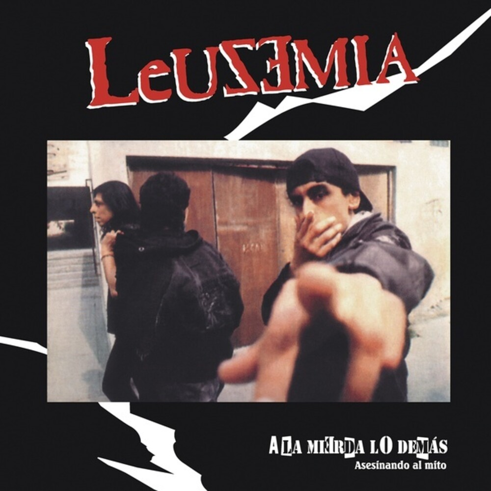 Leuzemia - A La Mierda Lo Demas (Asesinando El Mito)