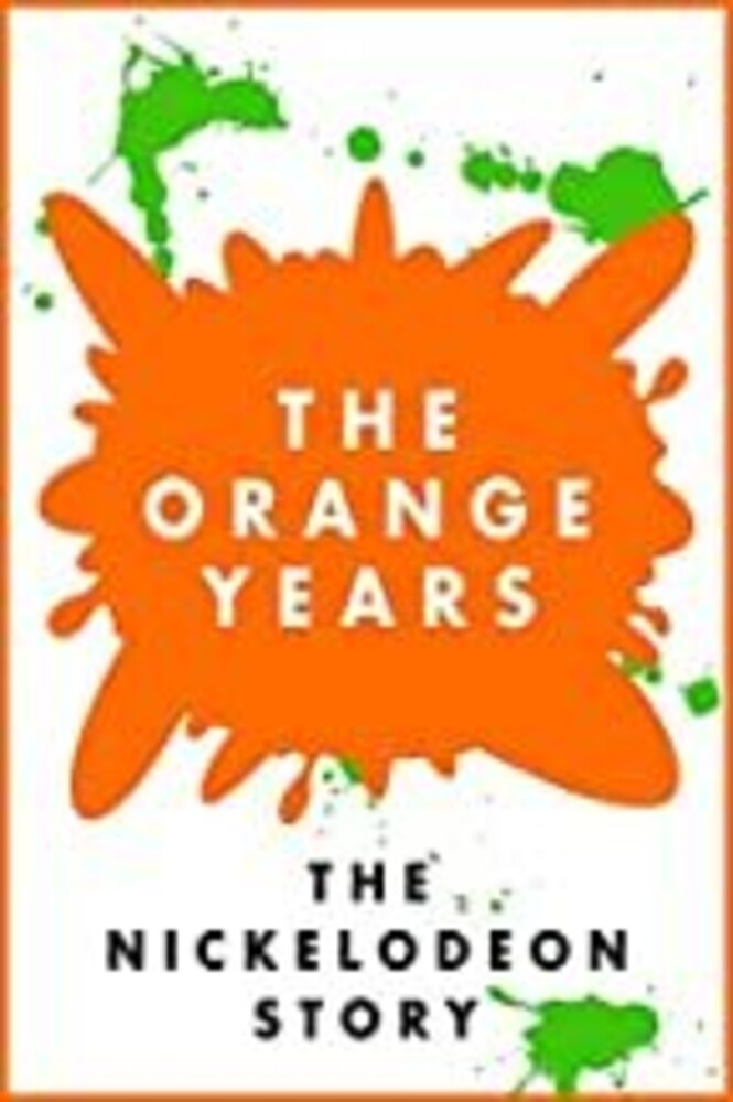 Orange Years: The Nickelodeon Story - The Orange Years: The Nickelodeon Story