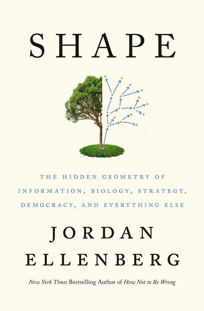 Ellenberg, Jordan - Shape : The Hidden Geometry of Information, Biology, Strategy,Democracy, and Everything Else