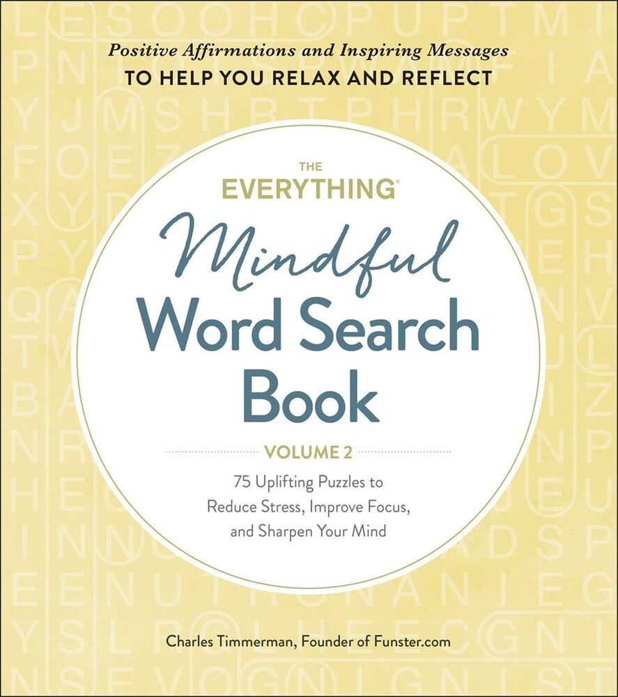 Timmerman, Charles - The Everything Mindful Word Search Book, Volume 2: 75 UpliftingPuzzles to Reduce Stress, Improve Focus, and Sharpen Your Mind