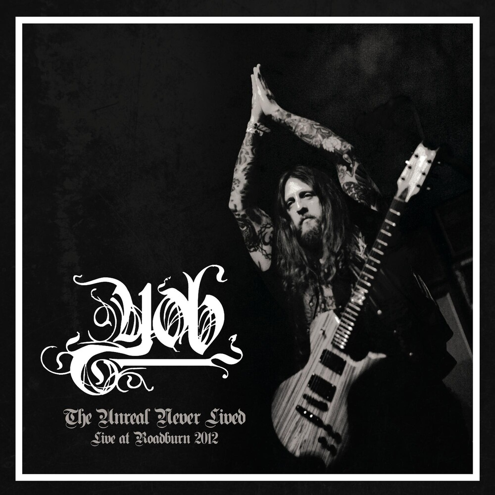 Yob - Unreal Never Lived. Live At Roadburn 2012