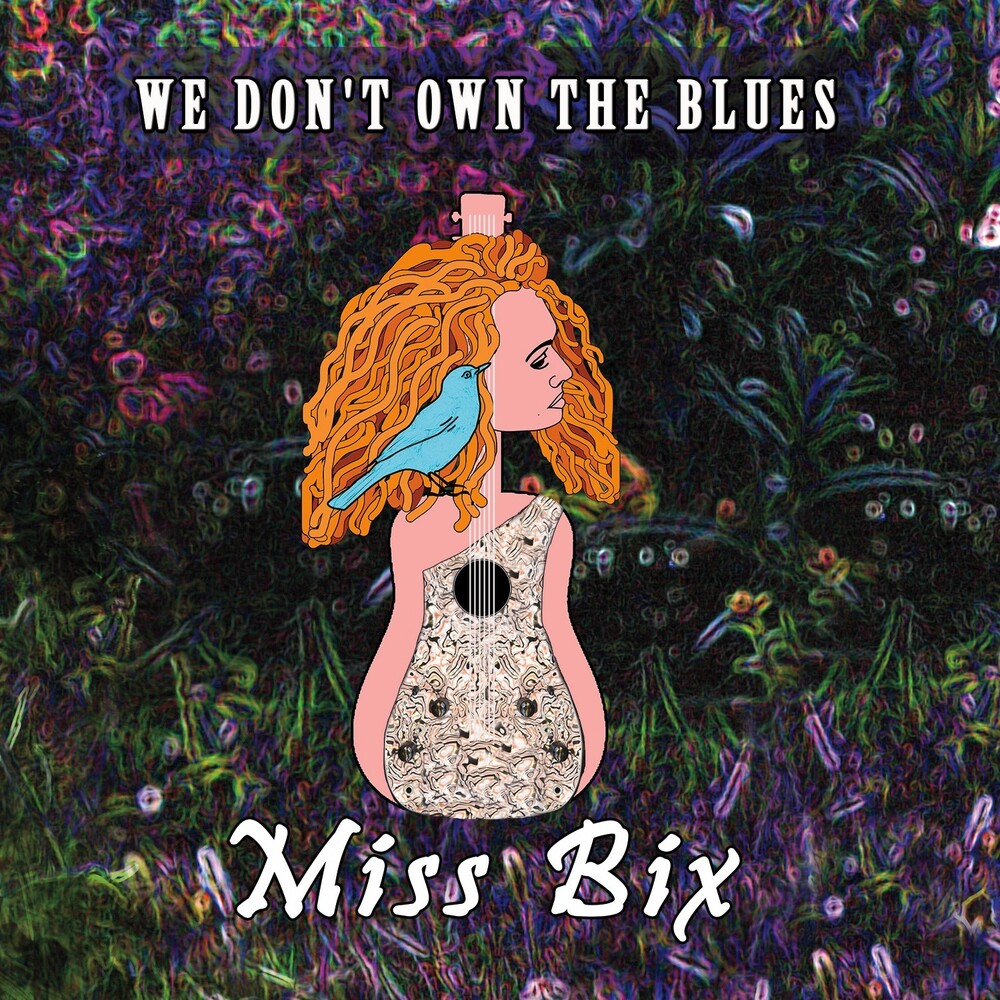 Miss Bix - We Don't Own The Blues [Digipak]