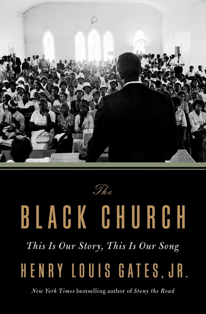 Gates, Henry Louis Jr - The Black Church: This Is Our Story, This Is Our Song