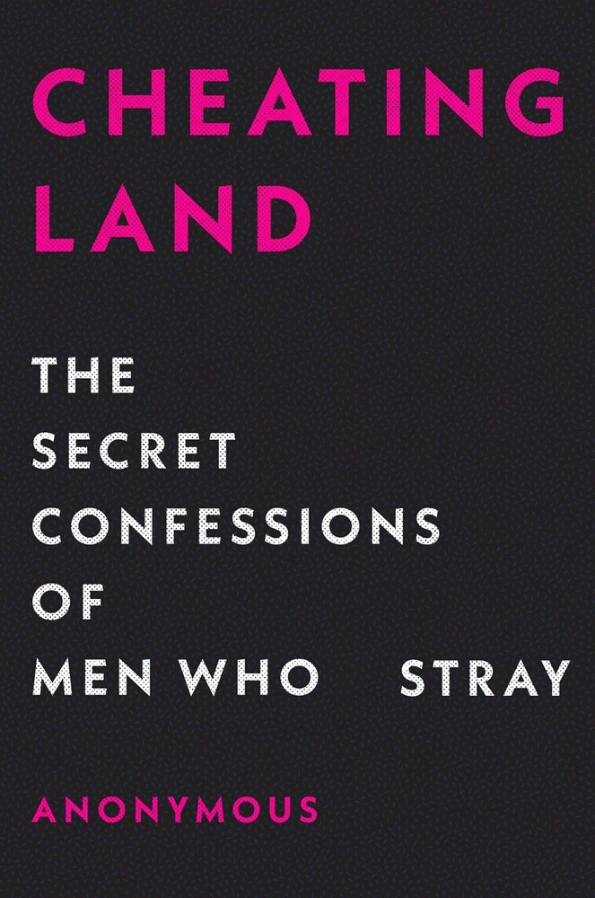 Anonymous - Cheatingland: The Secret Confessions of Men Who Stray