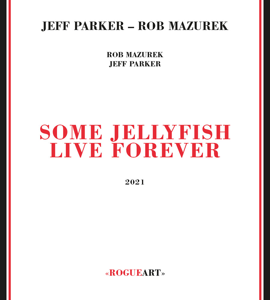 Jeff Parker  / Mazurek,Rob - Some Jellyfish Live Forever