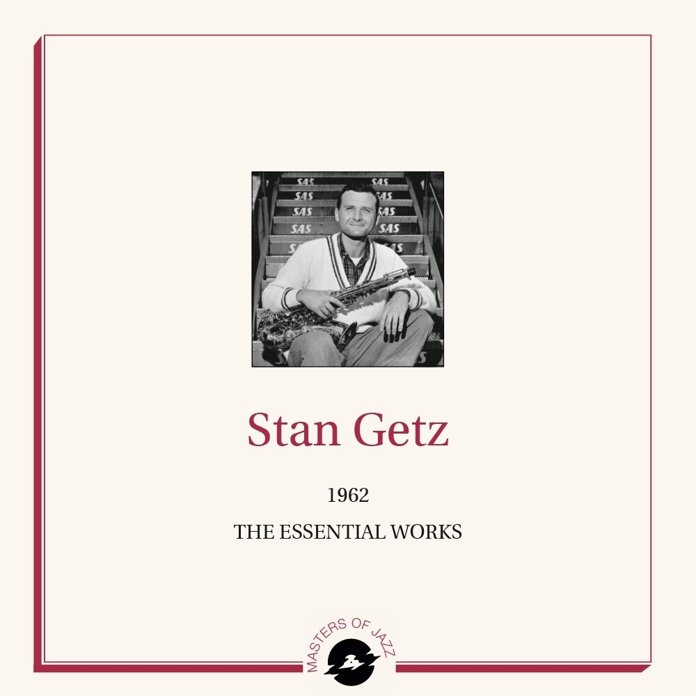 Stan Getz - Essential Works 1962
