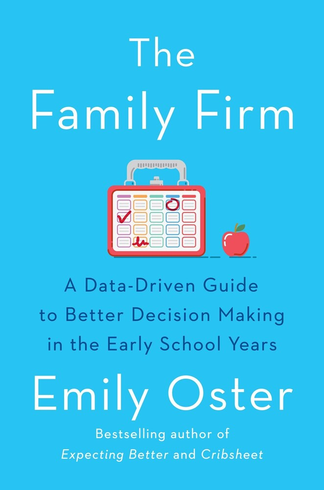 Oster, Emily - The Family Firm: A Data-Driven Guide to Better Decision Making in theEarly School Years