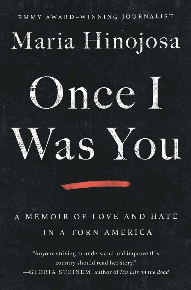Hinojosa, Maria - Once I Was You: A Memoir of Love and Hate in a Torn America