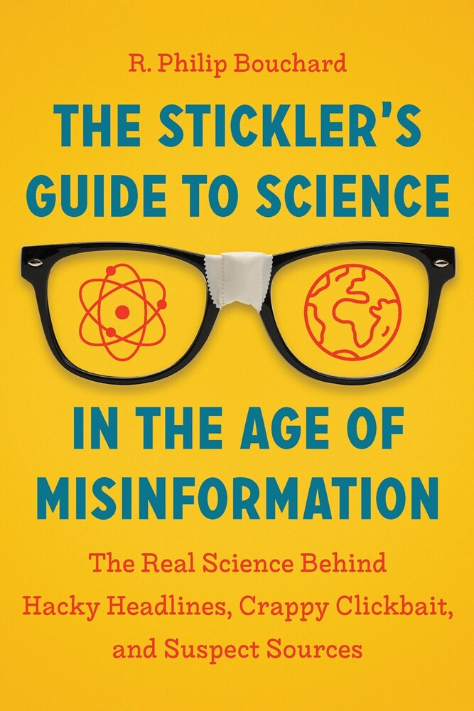 - The Stickler's Guide to Science in the Age of Misinformation: The Real Science Behind Hacky Headlines, Crappy Clickbait, and Sus