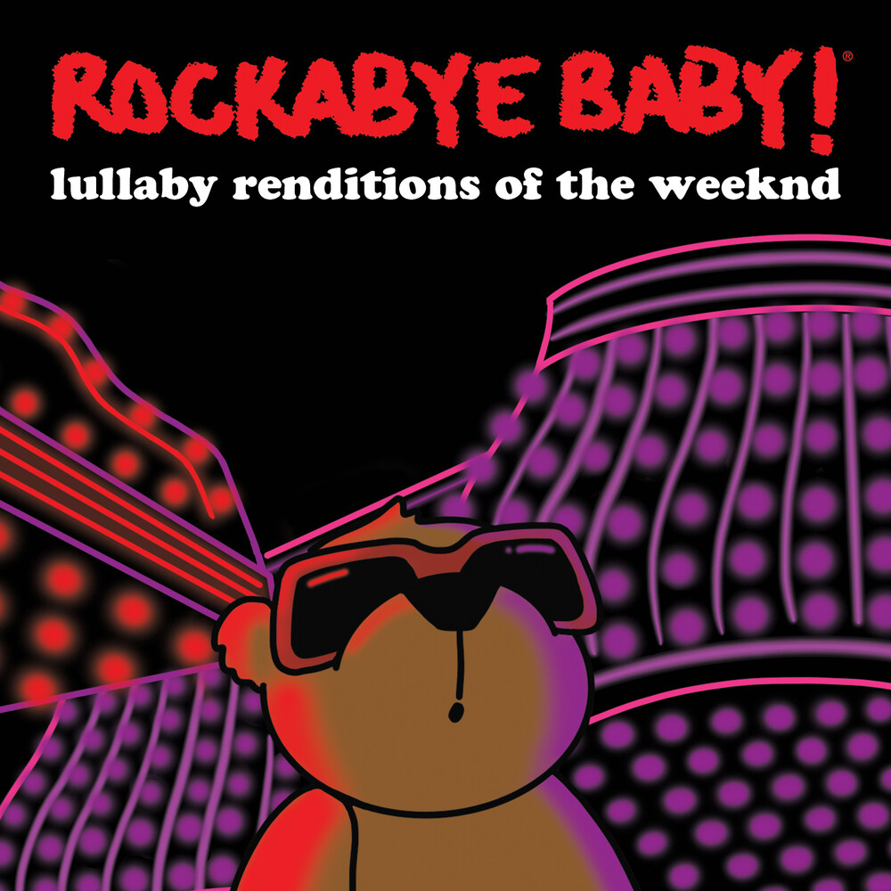 Rockabye Baby! - Lullaby Renditions Of The Weeknd