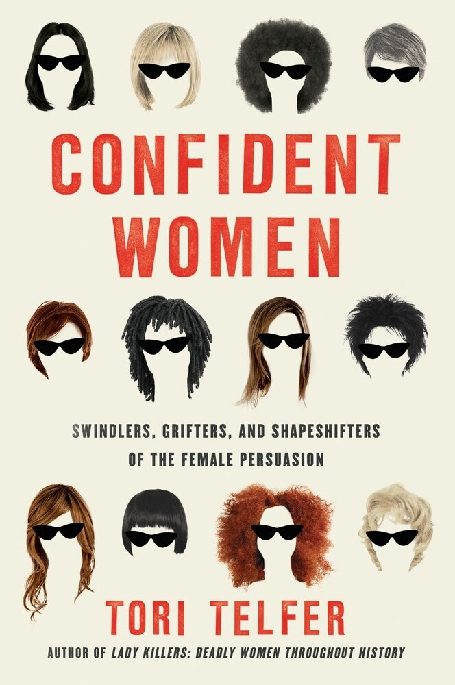 - Confident Women: Swindlers, Grifters, and Shapeshifters of the FemalePersuasion
