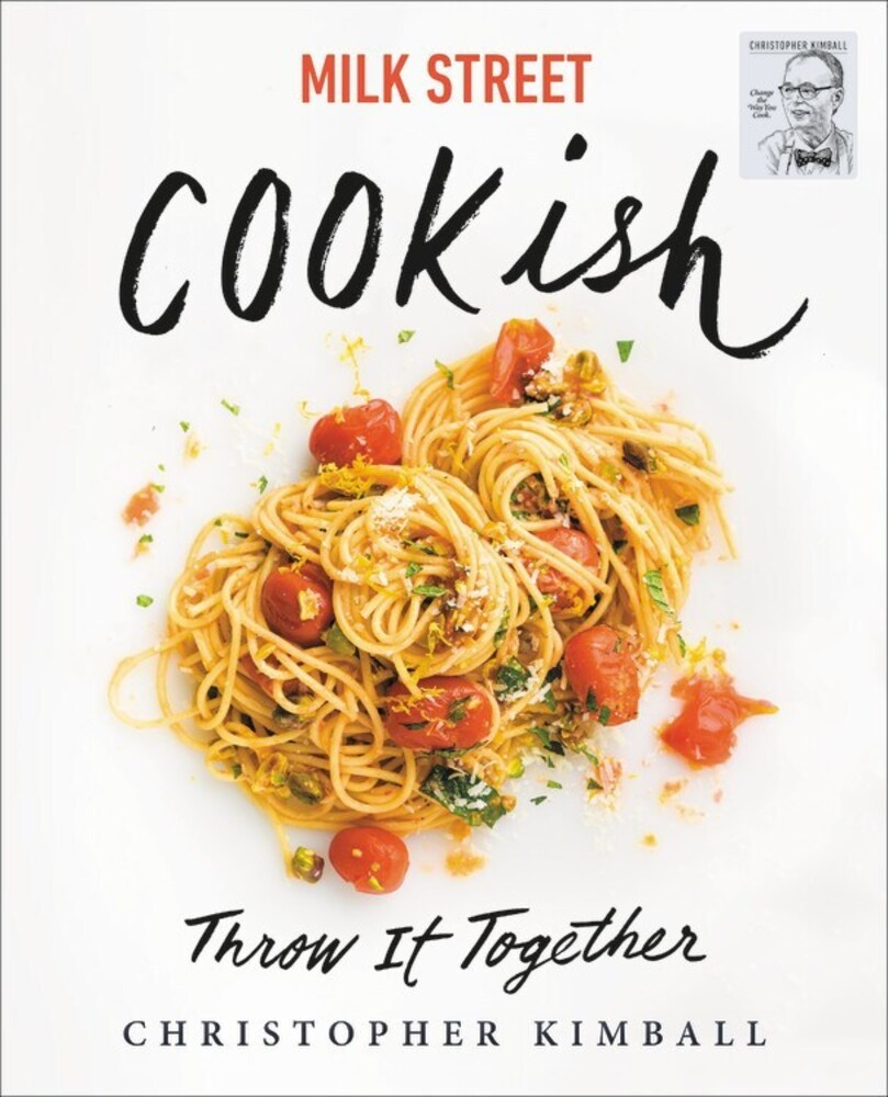 - Milk Street: Cookish: Throw It Together: Big Flavors. SimpleTechniques. 200 Ways to Reinvent Dinner.