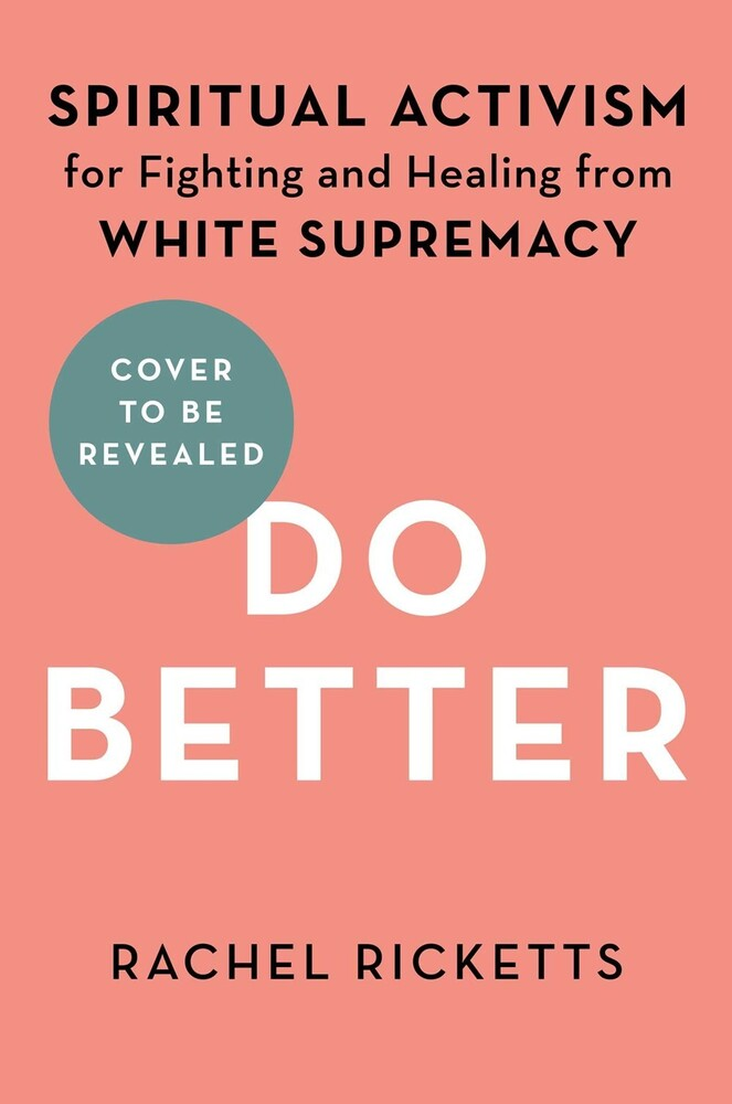 Ricketts, Rachel - Do Better: Spiritual Activism for Fighting and Healing from WhiteSupremacy