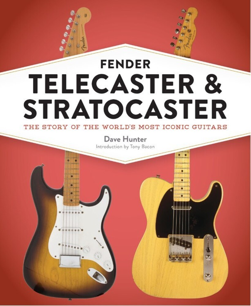 Hunter, Dave - Fender Telecaster and Stratocaster: The Story of the World's MostIconic Guitars