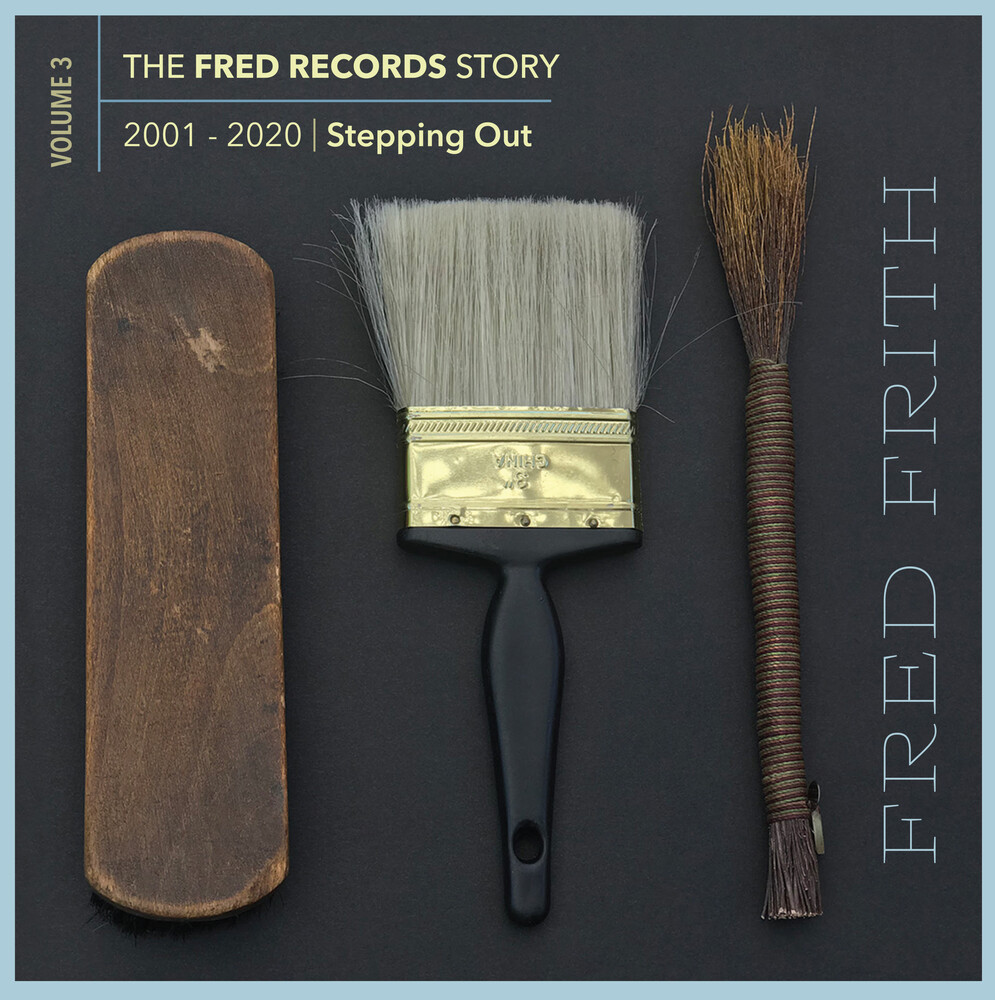 Fred Frith - Stepping Out (Volume 3 Of The Fred Records Story)