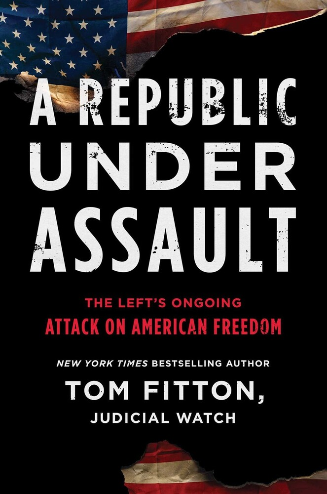 - A Republic Under Assault: The Left's Ongoing Attack on AmericanFreedom: A Judicial Watch Novel
