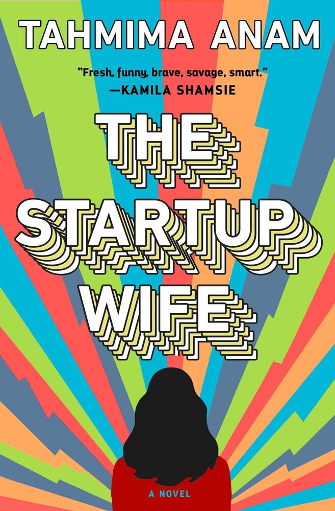 Anam, Tahmima - The Startup Wife: A Novel