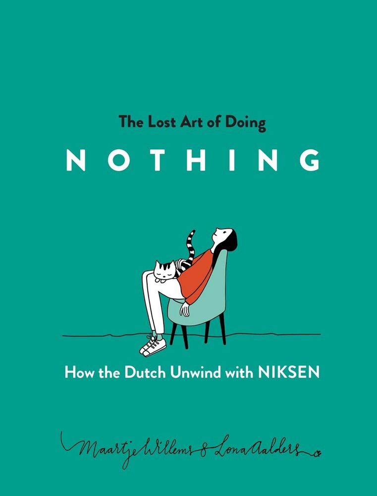 Willems, Maartje / Aalders, Lona - The Lost Art of Doing Nothing: How the Dutch Unwind with Niksen