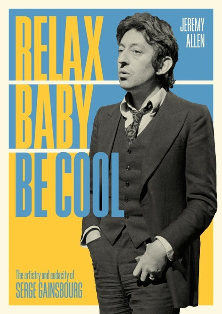 Allen, Jeremy - Relax Baby Be Cool: The Artistry and Audacity Of Serge Gainsbourg