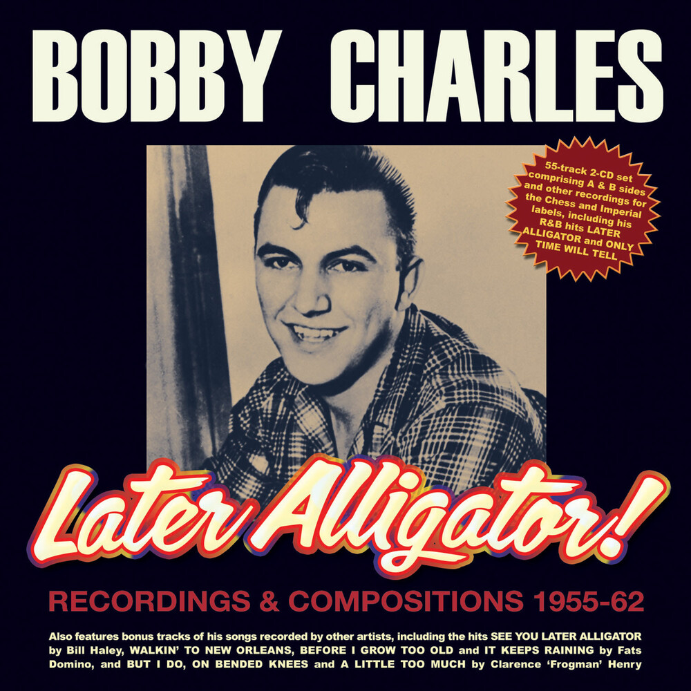 Bobby Charles - Later Alligator Recordings & Compositions 1955-62