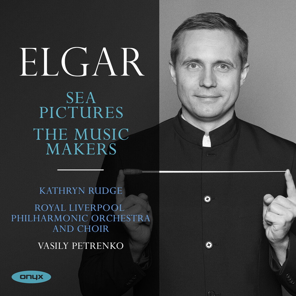 Vasily Petrenko - Elgar: Sea Pictures The Music Makers