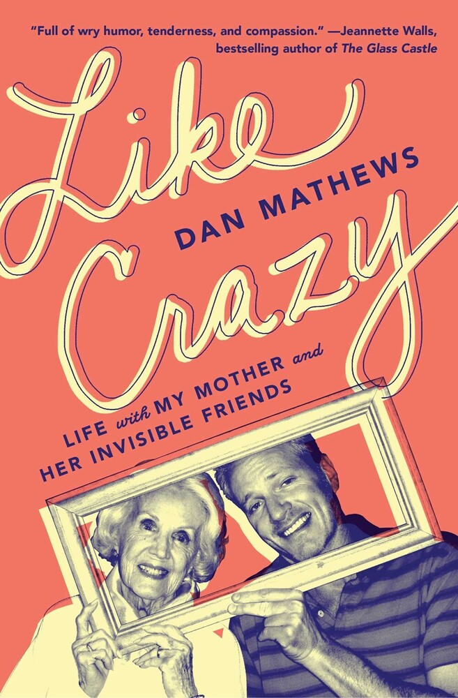 - Like Crazy: Life with My Mother and Her Invisible Friends