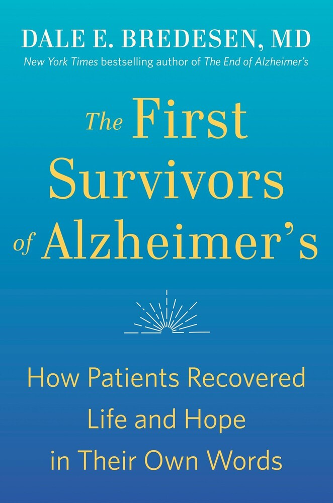 Bredesen, Dale - The First Survivors of Alzheimer's: How Patients Recovered Life andHope in Their Own Words