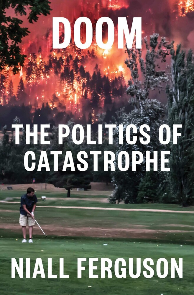 Ferguson, Niall - Doom: The Politics of Catastrophe