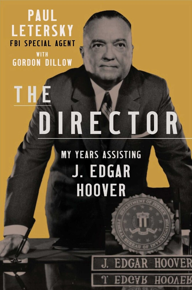 Letersky, Paul - The Director: My Years Assisting J. Edgar Hoover