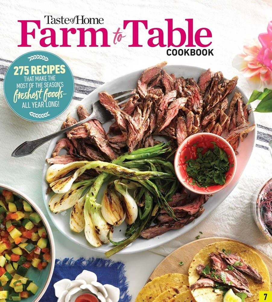 Taste of Home - Taste of Home Farm to Table Cookbook: 275 Recipes that Make the Mostof the Season's Freshest Foods - All Year Long!