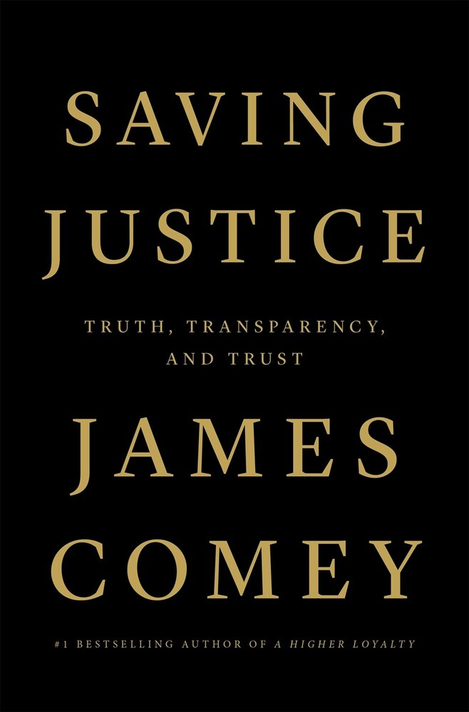 Comey, James - Saving Justice: Truth, Transparency, and Trust
