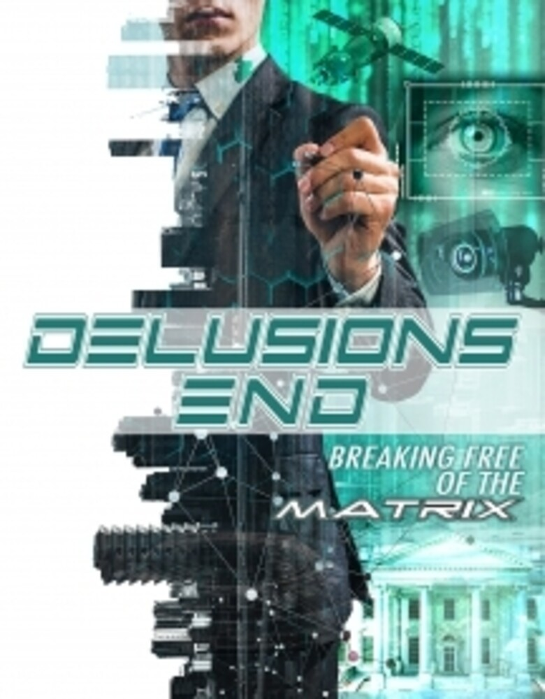 Delusions End: Breaking Free of the Matrix - Delusions End: Breaking Free Of The Matrix