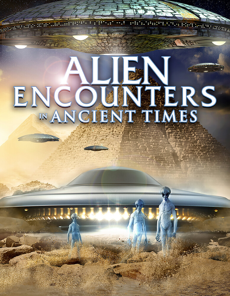 Alien Encounters in Ancient Times - Alien Encounters In Ancient Times