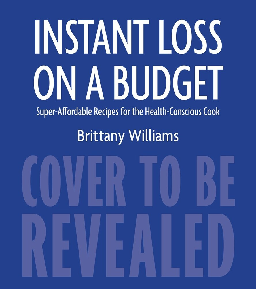Williams, Brittany - Instant Loss on a Budget: Super-Affordable Recipes for the Health-Conscious Cook