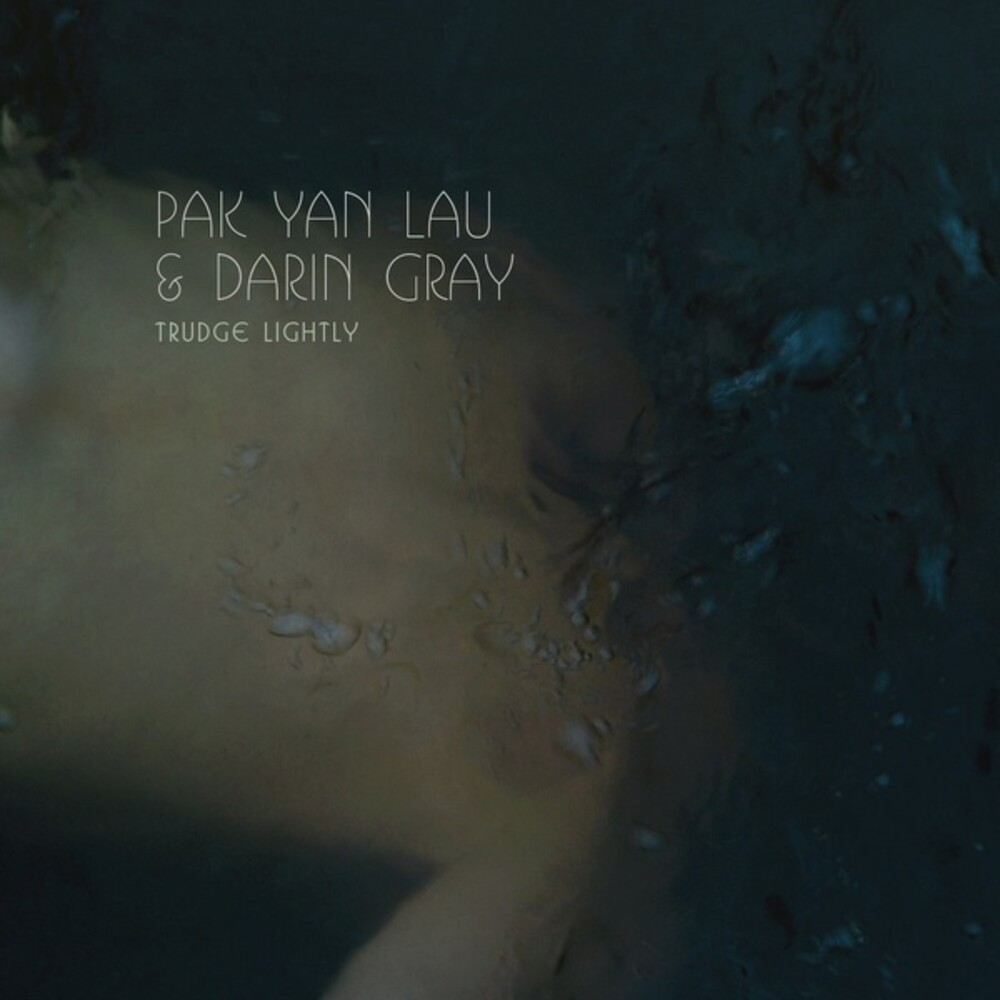 Pak Lau Yan & Gray,Darin - Trudge Lightly