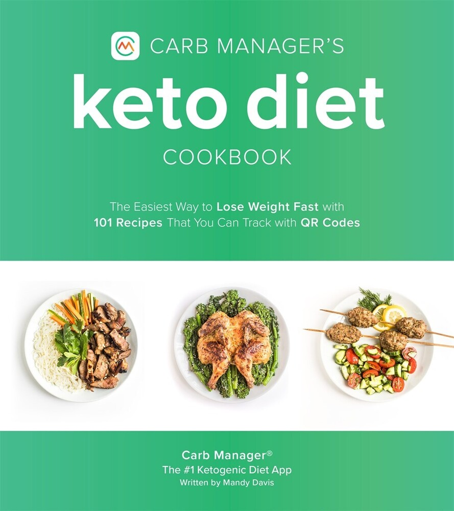 Carb Manager - Carb Manager's Keto Diet Cookbook: The Easiest Way to Lose Weight Fastwith 101 Recipes That You Can Track with QR Codes