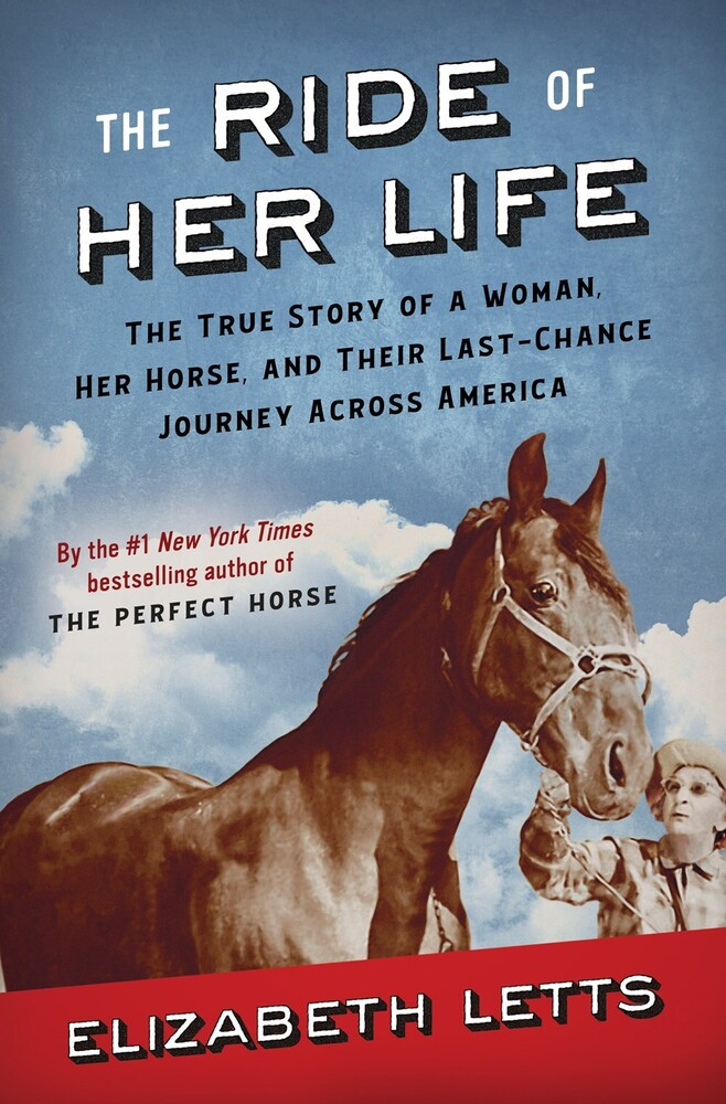 Letts, Elizabeth - The Ride of Her Life : The True Story of a Woman, Her Horse, and TheirLast-Chance Journey Across America