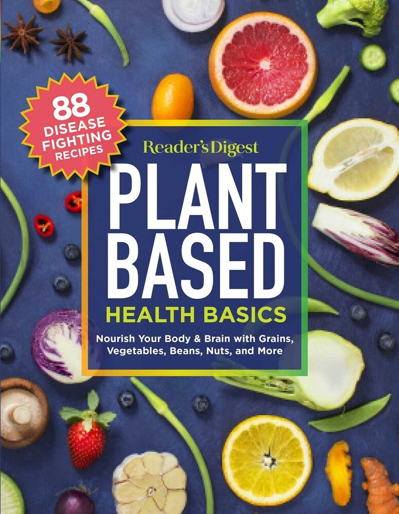 Readers Digest - Reader's Digest Plant Based Health Basics: Nourish Your Body and Brainwith Grains, Vegetables, and More