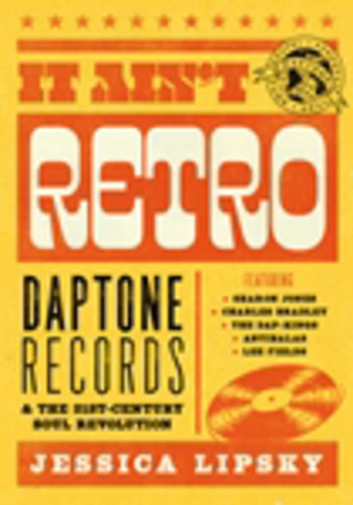 Lipsky, Jessica - I Ain't Retro: Daptone Records' Soul Revolution